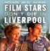 Appac Presents:  Film Stars Don´t Die in Liverpool