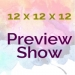 12 X 12 X 12 Preview Show